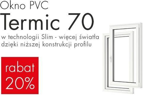Promocją objęte są Okna PVC Termic 70 w technologii Slim